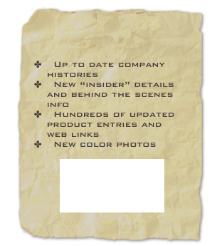 "Up to date company histories    New ""insider"" details and behind the scenes info     Hundreds of updated product entries and web links    New color photos  Look inside"